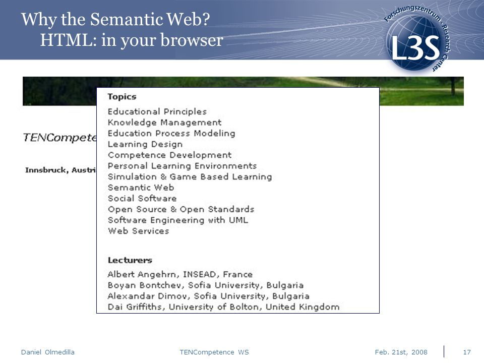 Daniel Olmedilla Feb. 21st, 2008TENCompetence WS17 Why the Semantic Web? HTML: in your browser