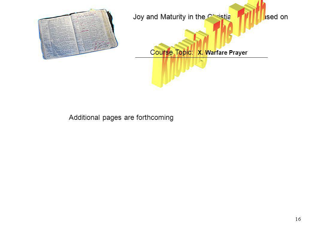 Joy and Maturity in the Christian Life is based on 16 Course Topic: X. Warfare Prayer Additional pages are forthcoming