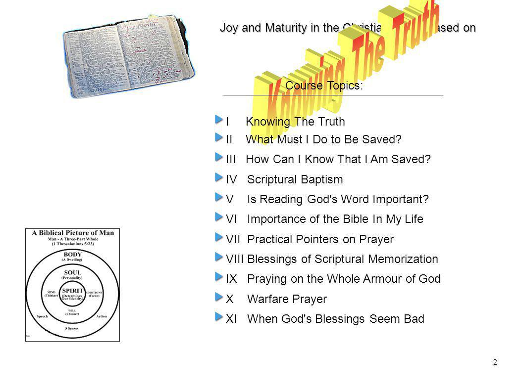 Joy and Maturity in the Christian Life is based on 2 I Knowing The Truth II What Must I Do to Be Saved? III How Can I Know That I Am Saved? IV Scriptu