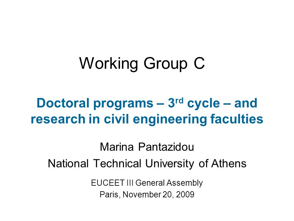 Revised terms of reference Because we have found a lot of background work already done, eg: –Teaching and Research in Engineering in Europe (TREE), 2007, Status of Doctoral Studies in Europe: A Survey –European University Association (EUA), 2007, Doctoral programmes in Europe's Universities: Achievements and Challenges –Akay, A., 2008, A Renaissance in Engineering PhD Education, European Journal of Engineering Education, 33:4:403-413 We have focused on transferable skills development, both research-related and career-oriented –uneven picture throughout European Universities
