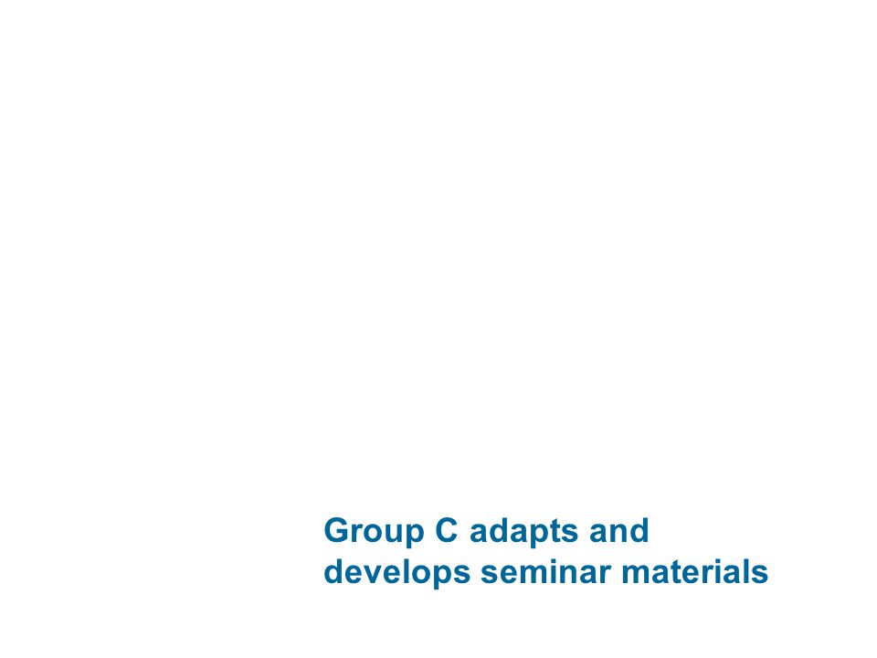 Group C adapts and develops seminar materials