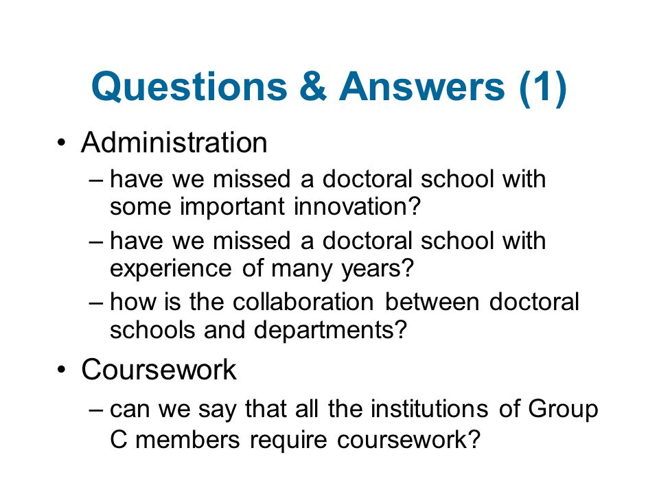 Questions & Answers (1) Administration –have we missed a doctoral school with some important innovation.