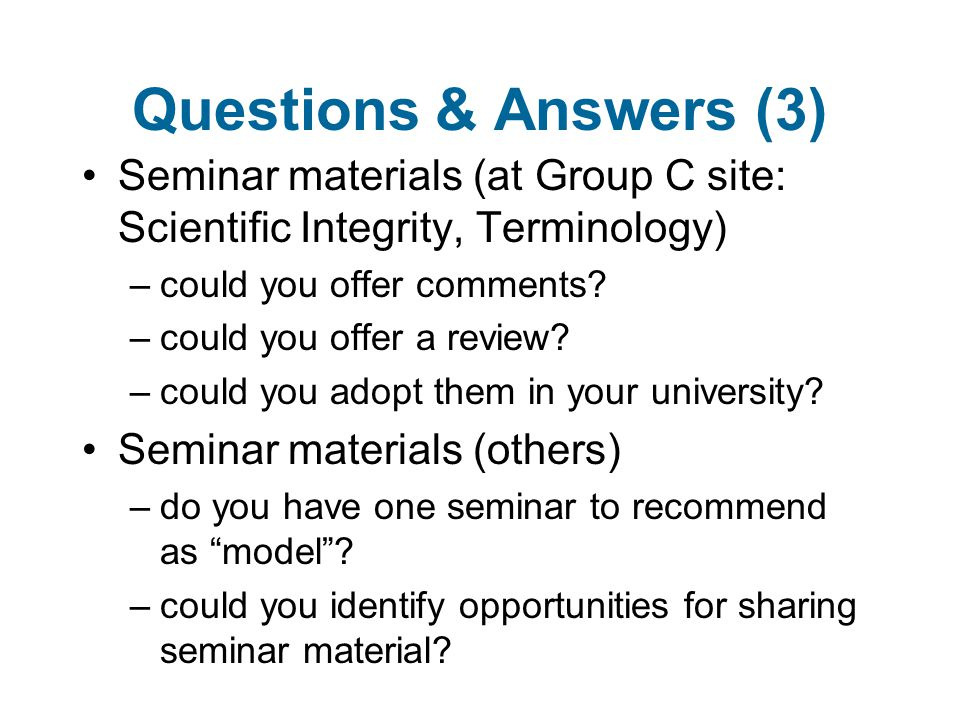 Questions & Answers (3) Seminar materials (at Group C site: Scientific Integrity, Terminology) –could you offer comments.