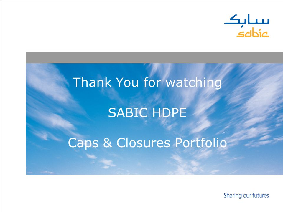 v Thank You for watching SABIC HDPE Caps & Closures Portfolio
