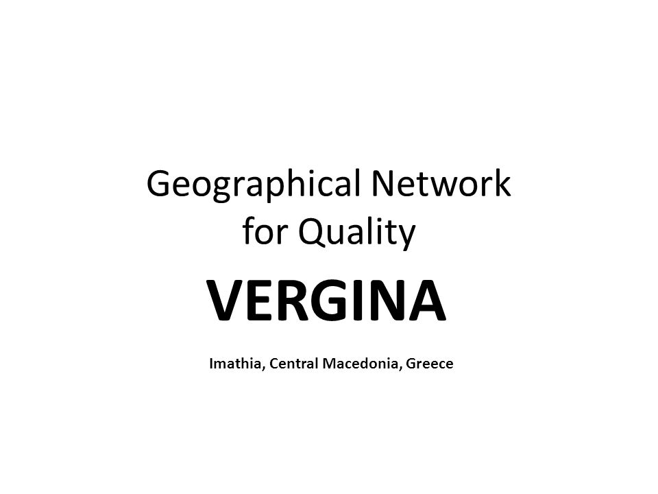 Geographical Network for Quality VERGINA Imathia, Central Macedonia, Greece
