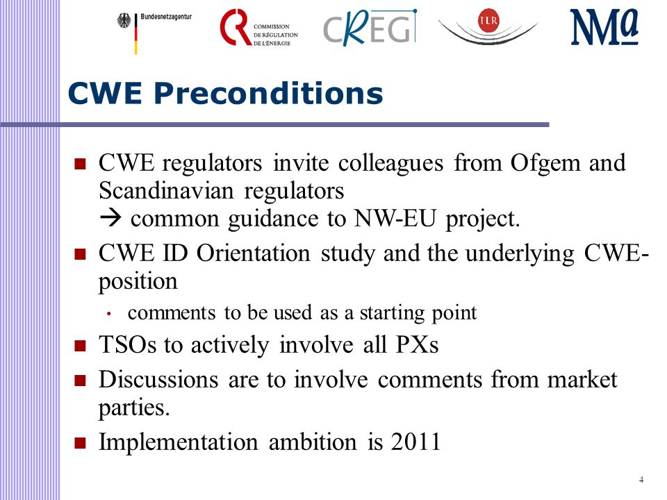 4 CWE Preconditions CWE regulators invite colleagues from Ofgem and Scandinavian regulators  common guidance to NW-EU project.