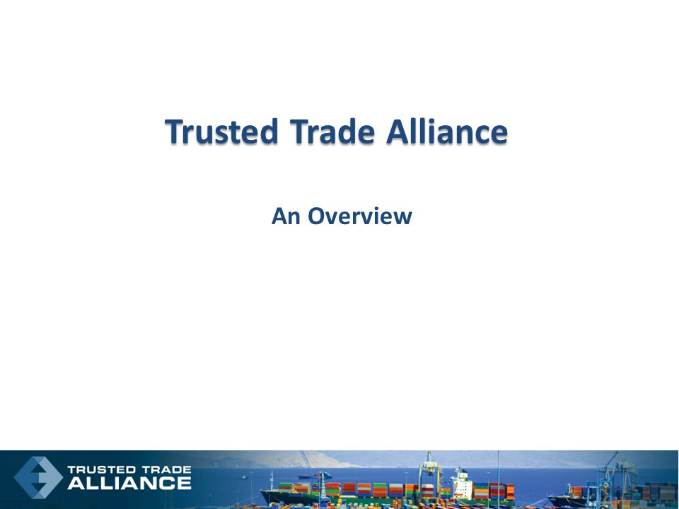 Trusted Trade Alliance An Overview