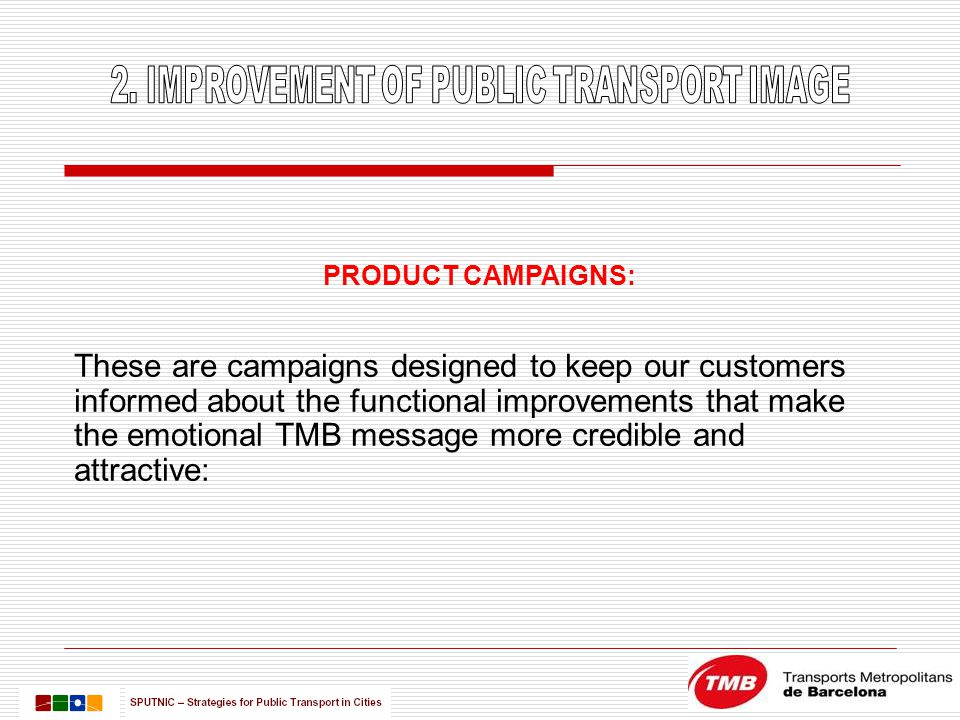 These are campaigns designed to keep our customers informed about the functional improvements that make the emotional TMB message more credible and at