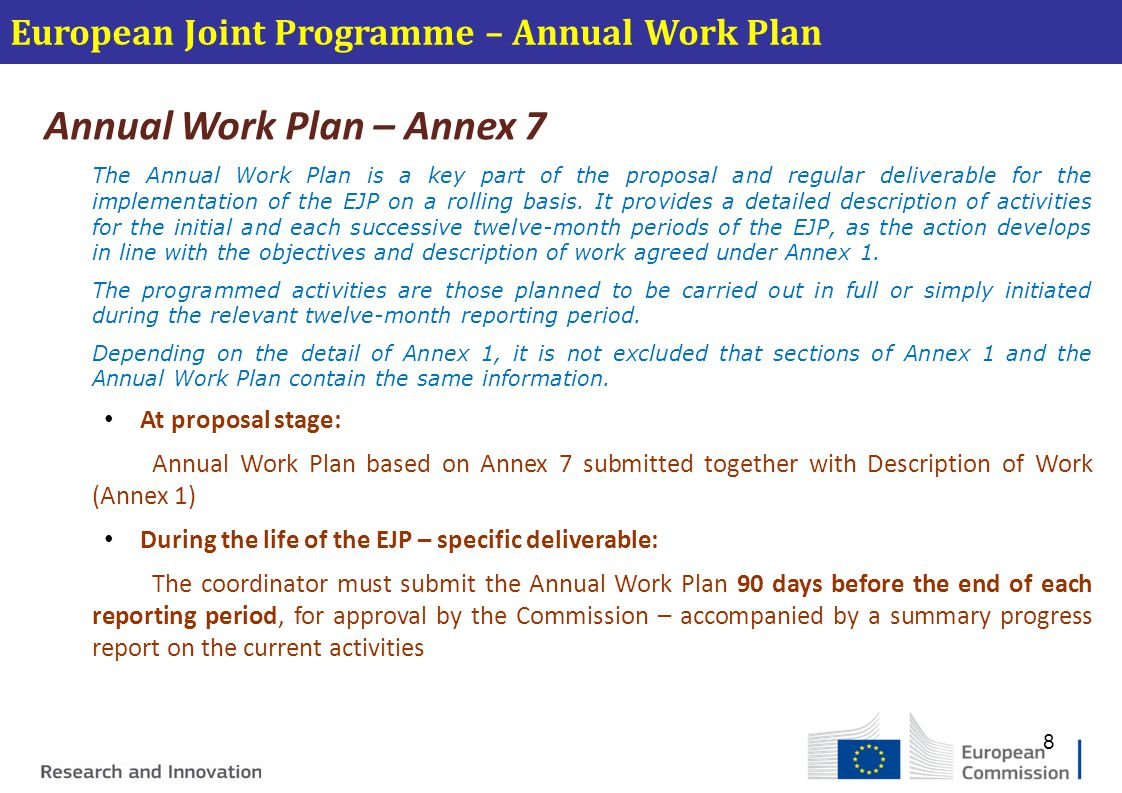 European Joint Programme – Annual Work Plan Annual Work Plan – Annex 7 The Annual Work Plan is a key part of the proposal and regular deliverable for the implementation of the EJP on a rolling basis.