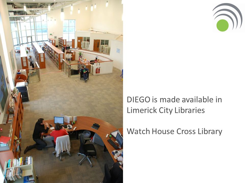 DIEGO is made available in Limerick City Libraries Watch House Cross Library