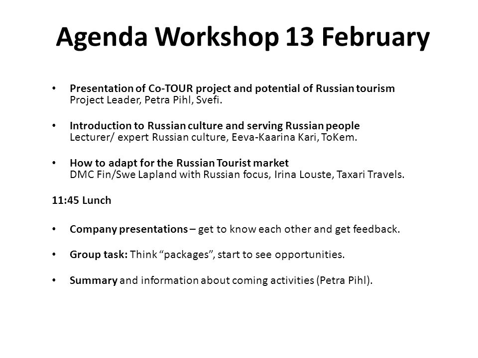 Agenda Workshop 13 February Presentation of Co-TOUR project and potential of Russian tourism Project Leader, Petra Pihl, Svefi. Introduction to Russia