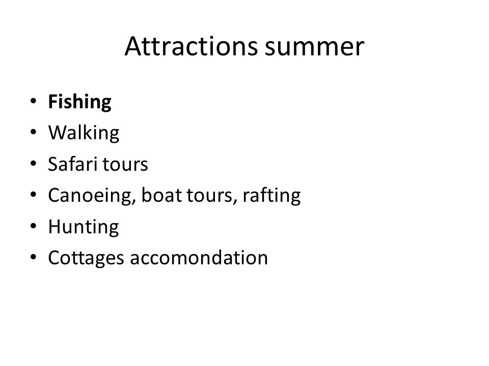 Attractions summer Fishing Walking Safari tours Canoeing, boat tours, rafting Hunting Cottages accomondation