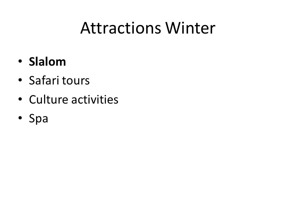 Attractions Winter Slalom Safari tours Culture activities Spa