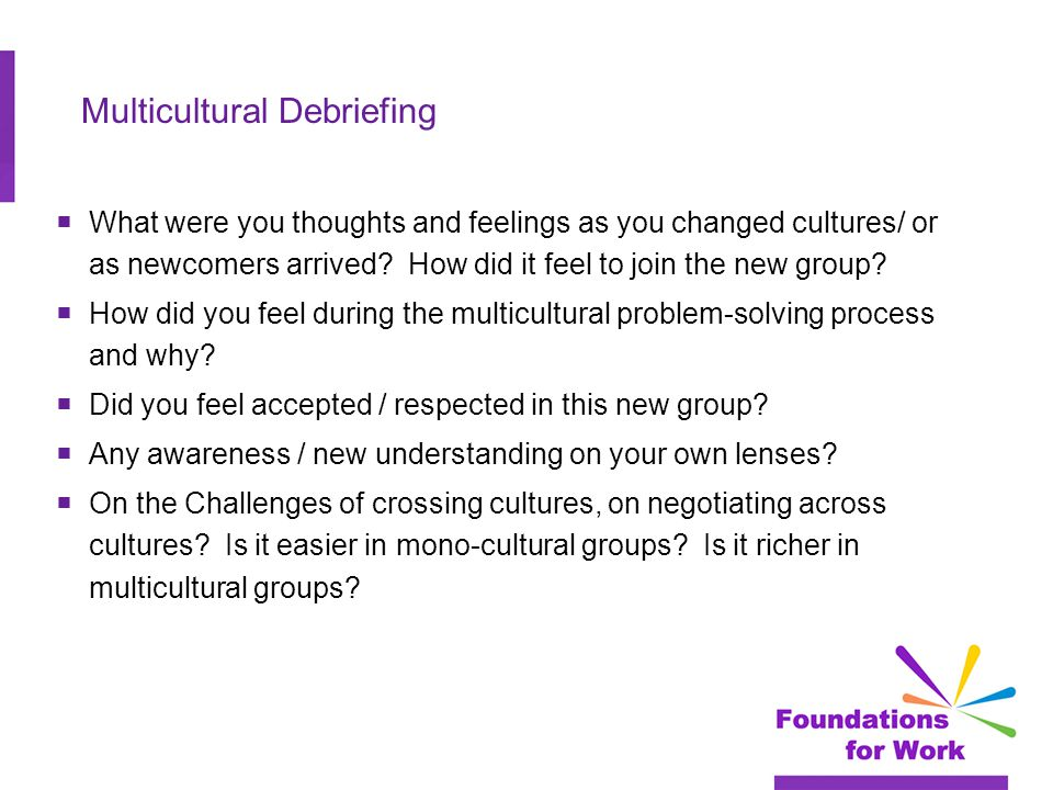 Multicultural Debriefing  What were you thoughts and feelings as you changed cultures/ or as newcomers arrived.
