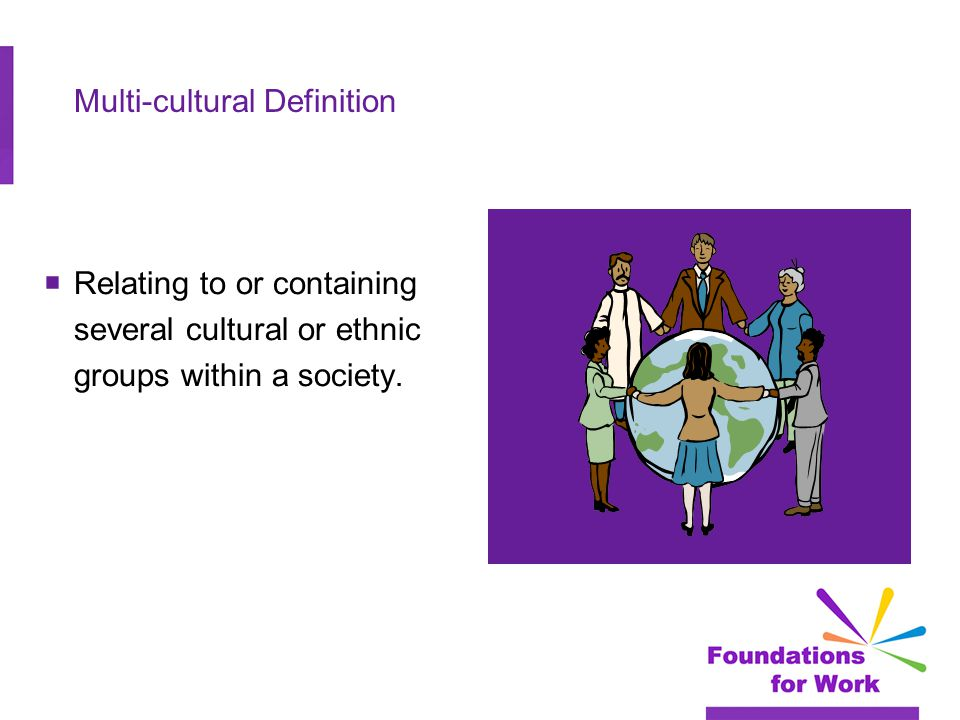 Multi-cultural Definition  Relating to or containing several cultural or ethnic groups within a society.