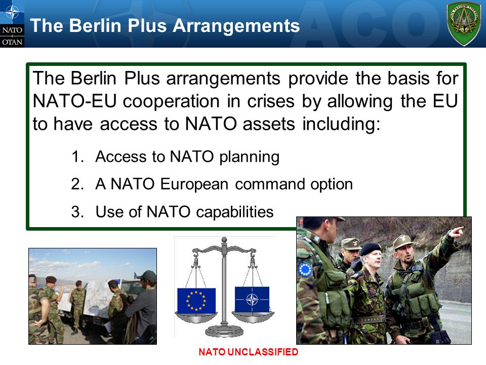 The Berlin Plus Arrangements The Berlin Plus arrangements provide the basis for NATO-EU cooperation in crises by allowing the EU to have access to NAT