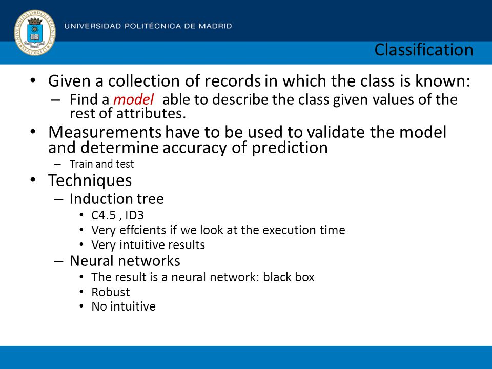 Classification Given a collection of records in which the class is known: – Find a model able to describe the class given values of the rest of attributes.