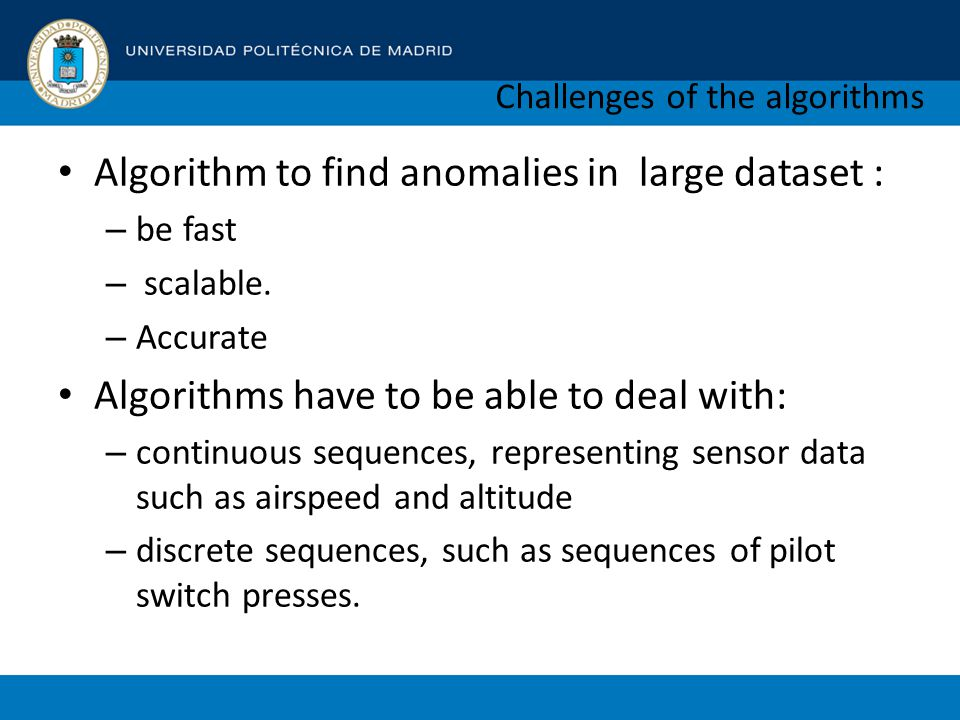 Challenges of the algorithms Algorithm to find anomalies in large dataset : – be fast – scalable.