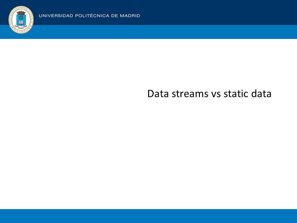Data streams vs static data