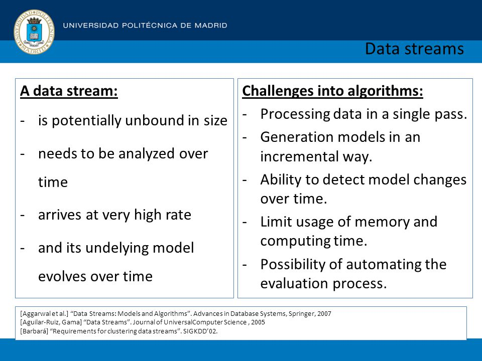 Data streams Challenges into algorithms: -Processing data in a single pass.