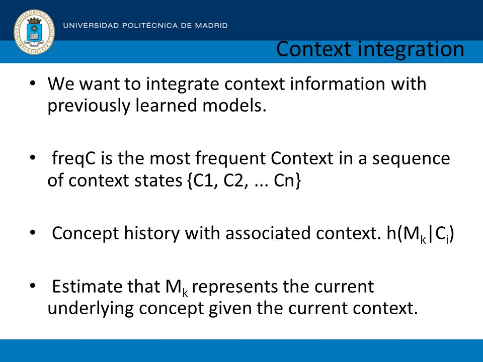 Context integration We want to integrate context information with previously learned models.