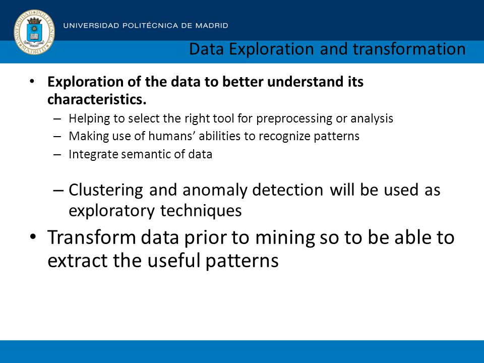 Data Mining Tasks Prediction (Supervised learning) – Use some historical information to learn a model that can help to predict unknown or future values of some variable.