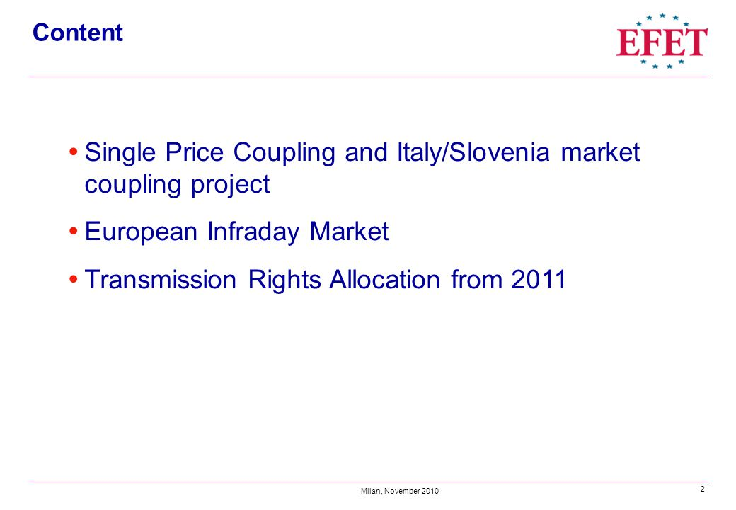 3 Milan, November 2010 European Price Coupling by 2015 The day-ahead market establishes a reference price for transmission rights with financial settlement and financial contracts...
