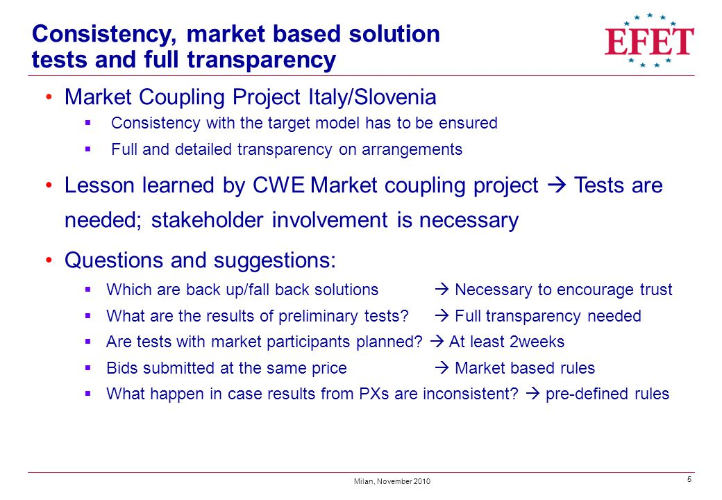 5 Milan, November 2010 Consistency, market based solution tests and full transparency Market Coupling Project Italy/Slovenia  Consistency with the ta