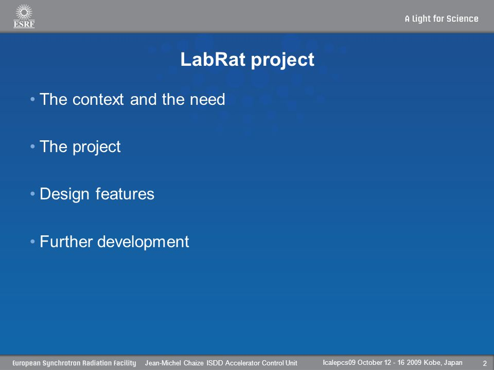LabRat project The context and the need The project Design features Further development Icalepcs09 October Kobe, Japan Jean-Michel Chaize ISDD Accelerator Control Unit 2