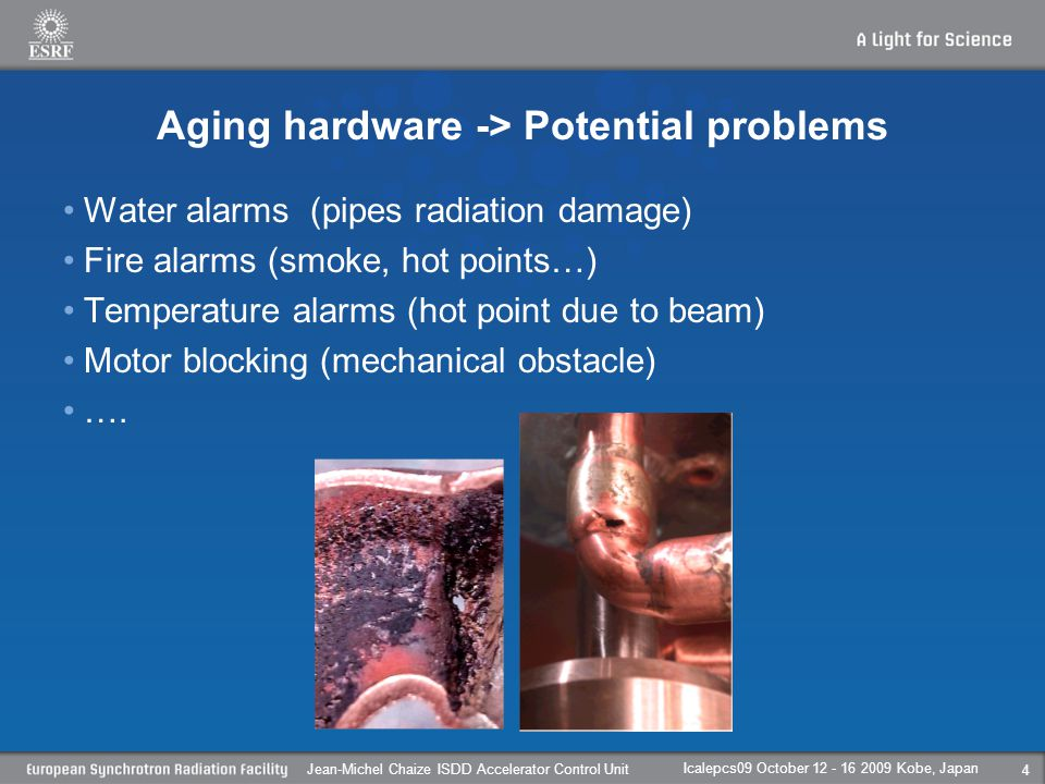 Aging hardware -> Potential problems Water alarms (pipes radiation damage) Fire alarms (smoke, hot points…) Temperature alarms (hot point due to beam) Motor blocking (mechanical obstacle) ….