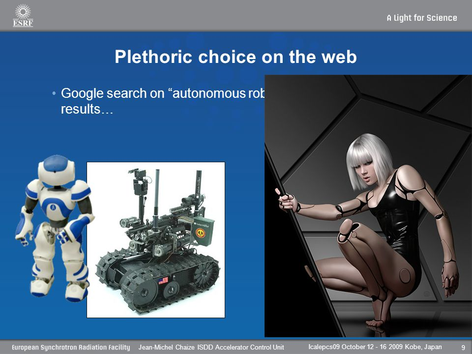 Plethoric choice on the web Google search on autonomous robot give huge and various results… Icalepcs09 October Kobe, Japan Jean-Michel Chaize ISDD Accelerator Control Unit 9