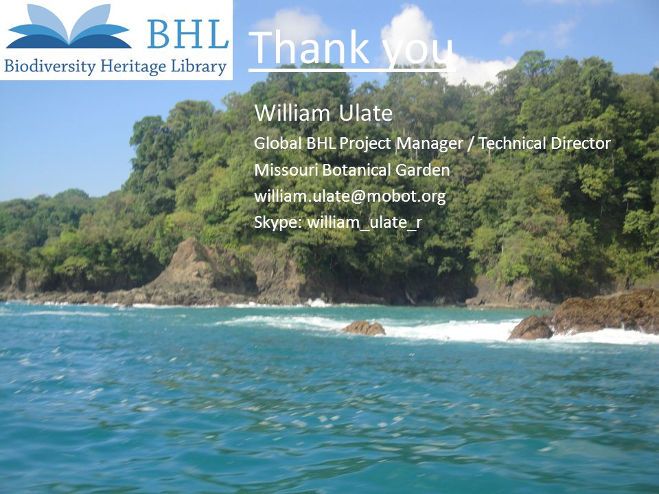 Thank you William Ulate Global BHL Project Manager / Technical Director Missouri Botanical Garden Skype: william_ulate_r