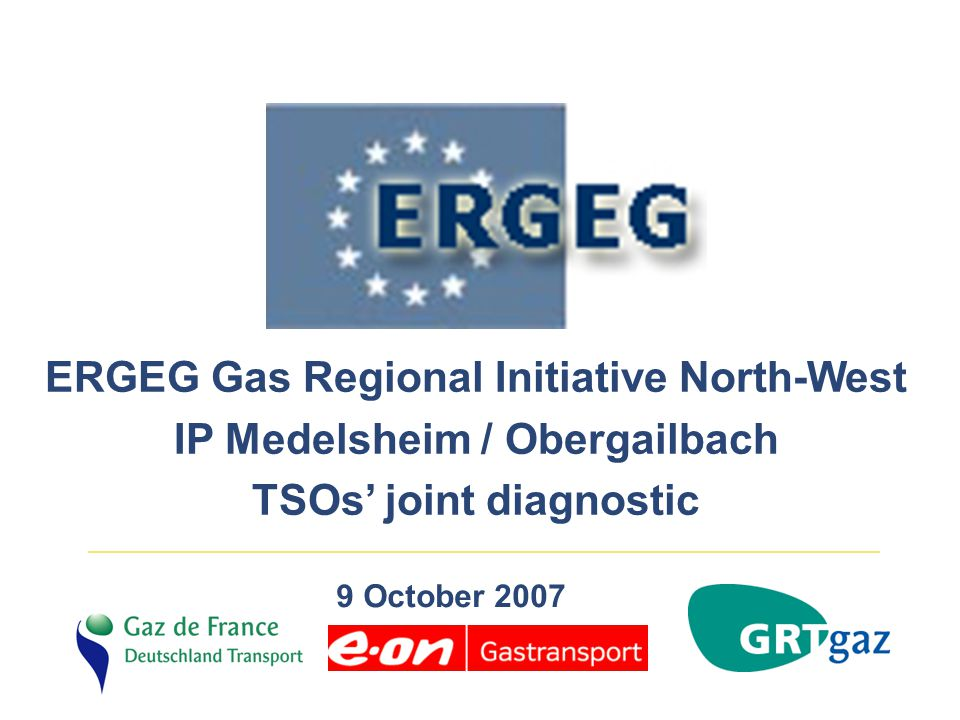 ERGEG Gas Regional Initiative North-West IP Medelsheim / Obergailbach TSOs' joint diagnostic 9 October 2007
