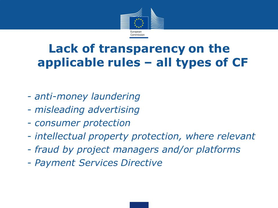 Lack of transparency on the applicable rules – all types of CF - anti-money laundering - misleading advertising - consumer protection - intellectual property protection, where relevant - fraud by project managers and/or platforms - Payment Services Directive
