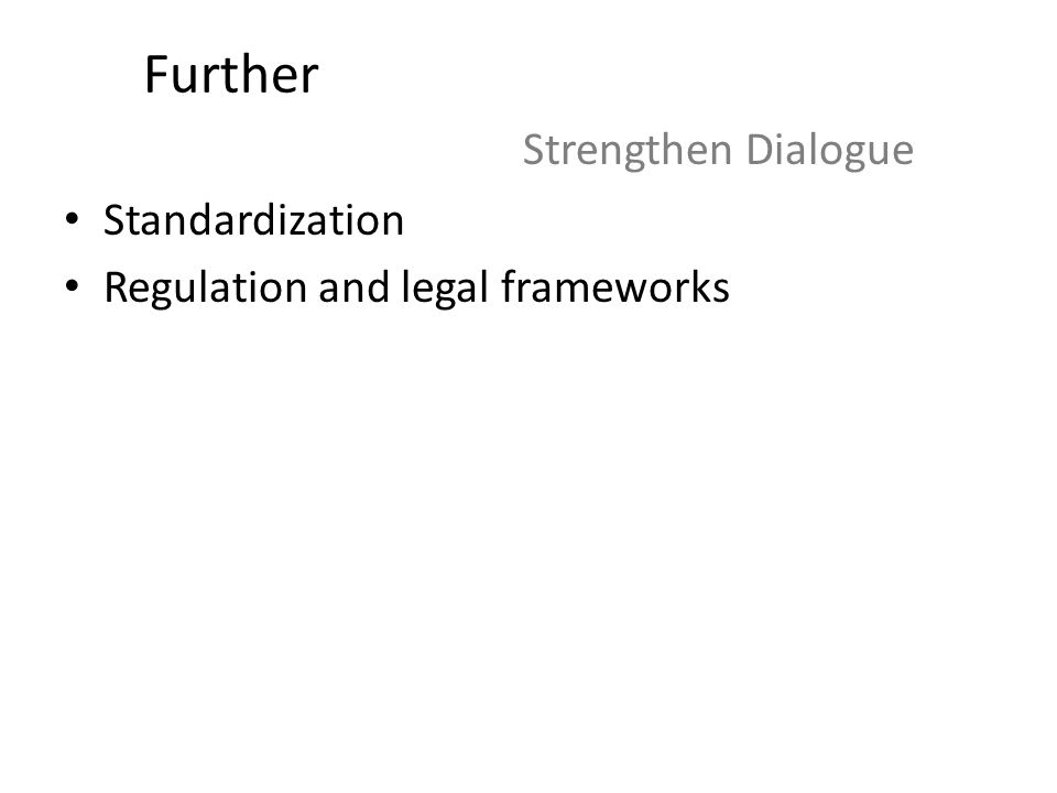 Further Standardization Regulation and legal frameworks Strengthen Dialogue