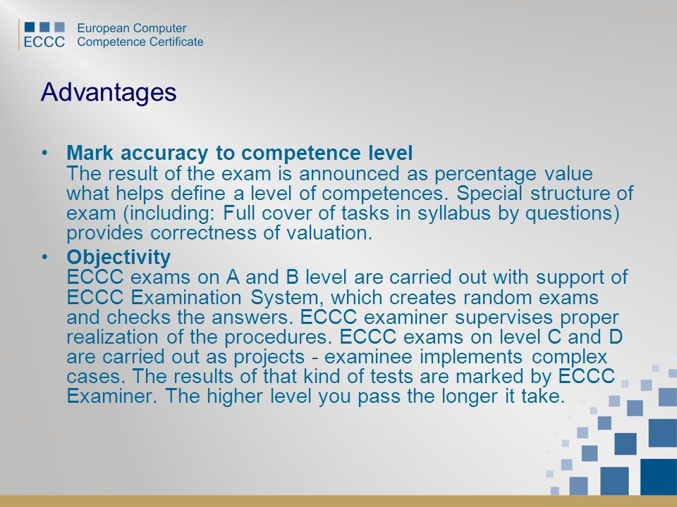 Advantages Mark accuracy to competence level The result of the exam is announced as percentage value what helps define a level of competences.