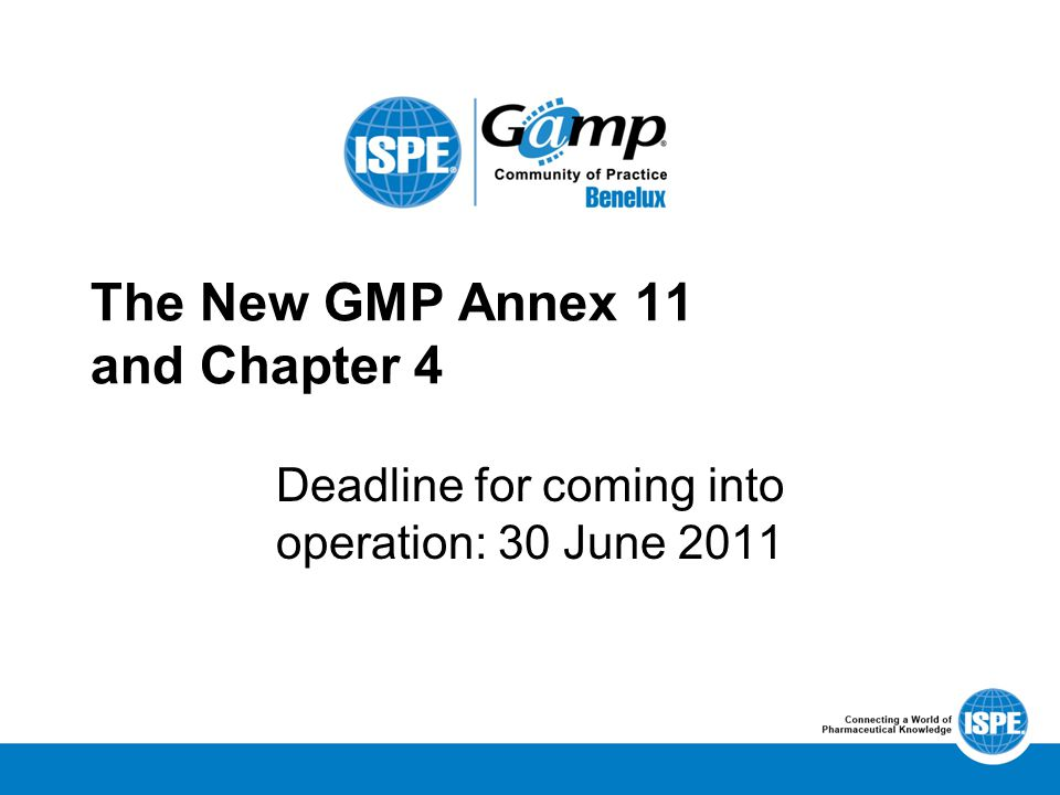The New GMP Annex 11 and Chapter 4 Deadline for coming into operation: 30 June 2011