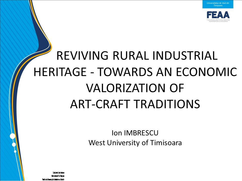 Conclusions The art-craft production can resist and be developed only if artisans will be re- discover by the demand-side, and that is possible if they will collaborate with local governmental representatives and the bodies involved in cultural activities (including universities) and the processes of administrative conformity (especially financial rules) will not represent a scary factor.