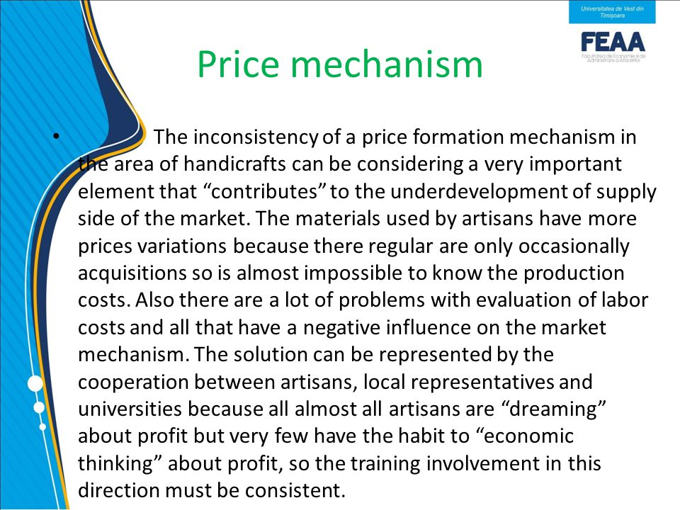 Price mechanism The inconsistency of a price formation mechanism in the area of handicrafts can be considering a very important element that contributes to the underdevelopment of supply side of the market.