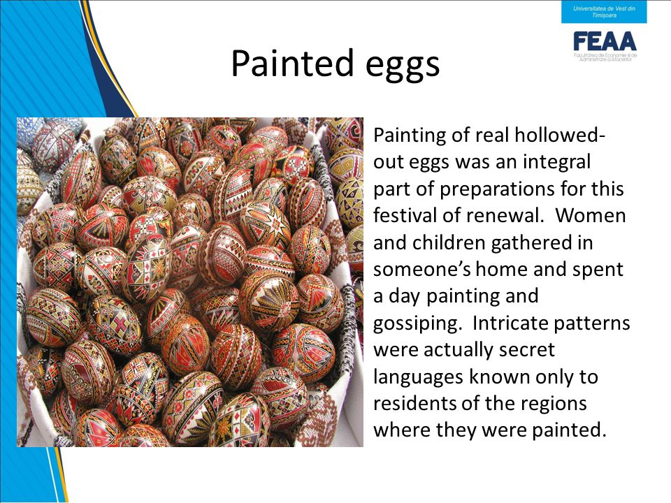 Painted eggs Painting of real hollowed- out eggs was an integral part of preparations for this festival of renewal.