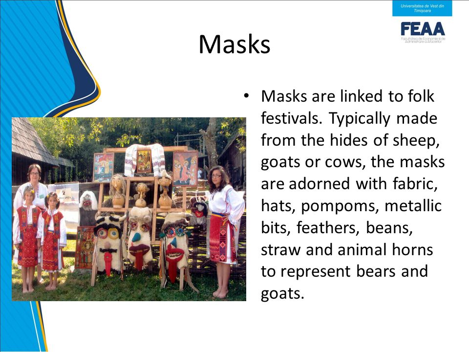 Masks Masks are linked to folk festivals.