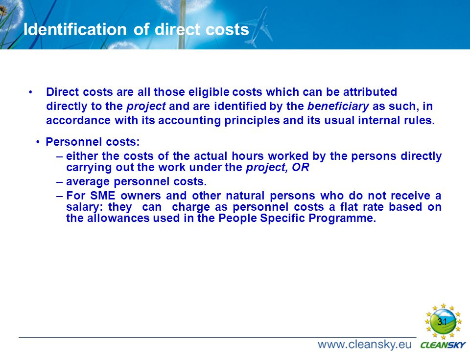 31 Identification of direct costs Direct costs are all those eligible costs which can be attributed directly to the project and are identified by the beneficiary as such, in accordance with its accounting principles and its usual internal rules.