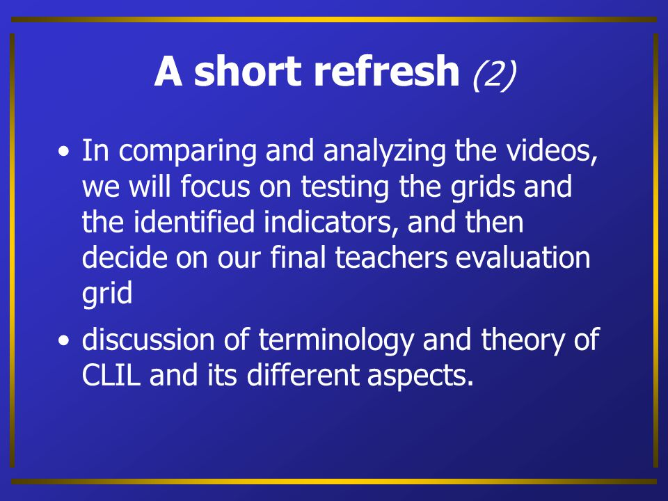 A short refresh (1) In this meeting our aim are verify the grids previously developed, useful to analyse a lesson (module or whole course too).