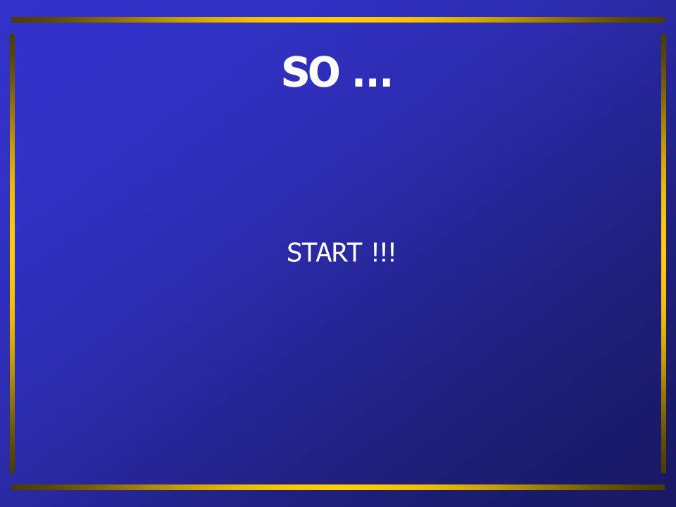 SO … START !!!