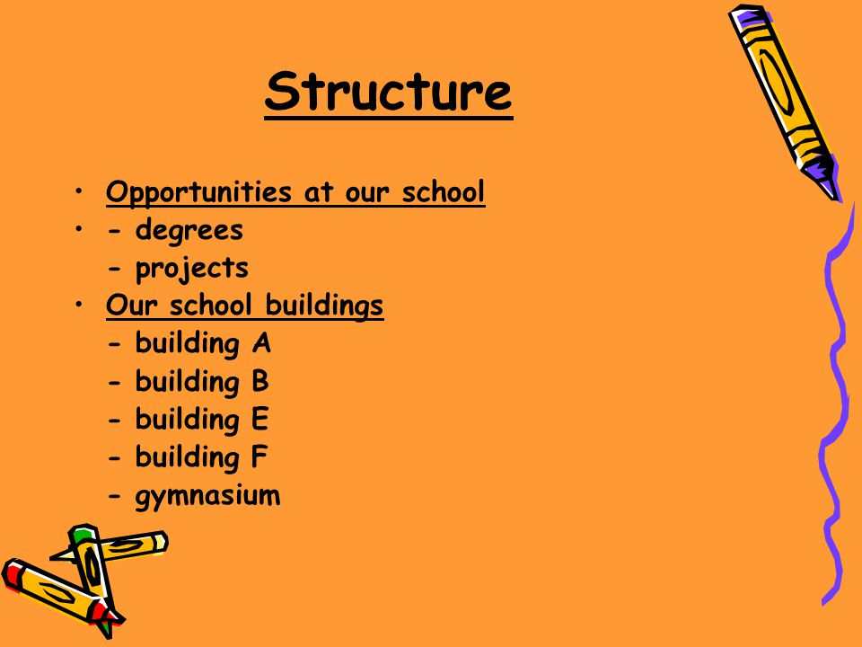 Structure Opportunities at our school - degrees - projects Our school buildings - building A - building B - building E - building F - gymnasium