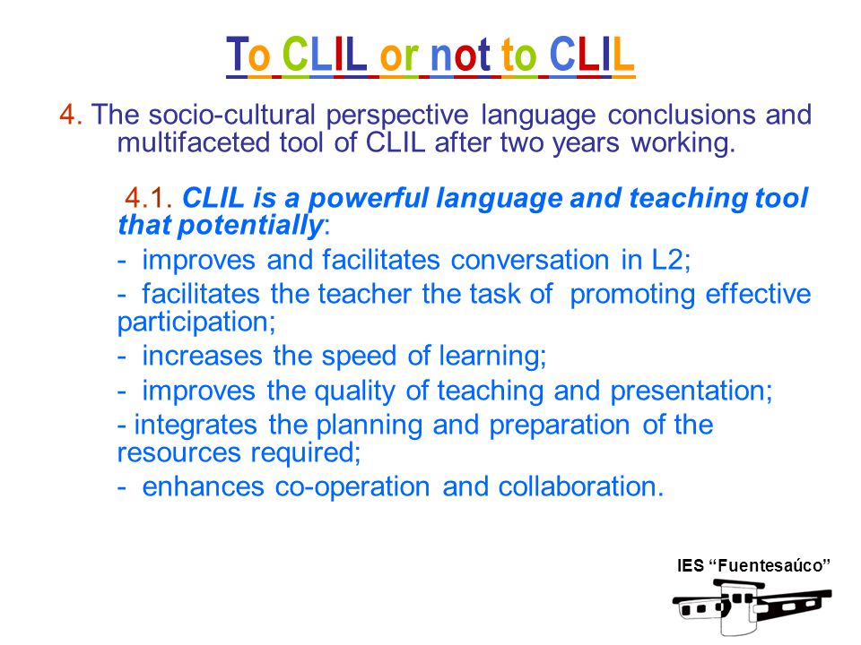 4. The socio-cultural perspective language conclusions and multifaceted tool of CLIL after two years working. 4.1. CLIL is a powerful language and tea