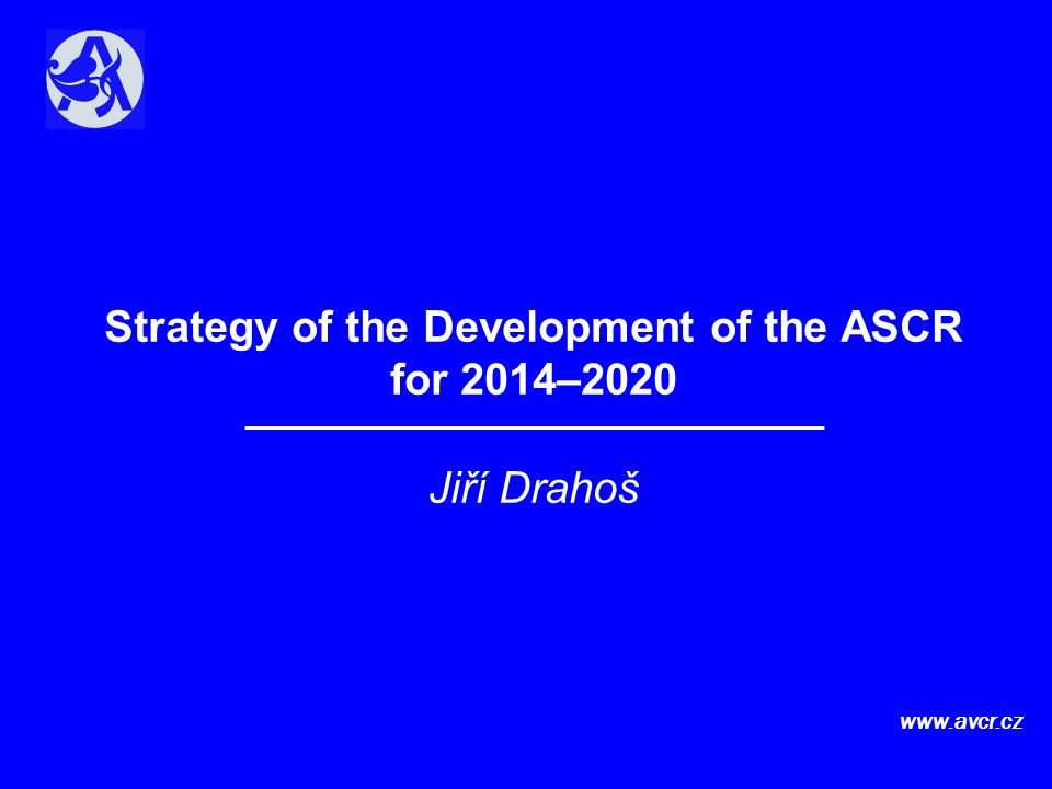 Strategy of the Development of the ASCR for 2014–2020 Jiří Drahoš www.avcr.cz