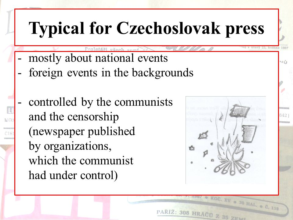 Typical for Czechoslovak press -mostly about national events -foreign events in the backgrounds -controlled by the communists and the censorship (newspaper published by organizations, which the communist had under control)