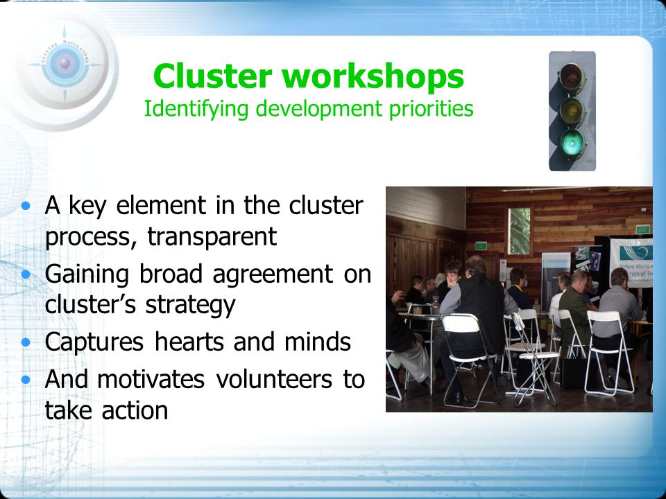 Cluster workshops Identifying development priorities A key element in the cluster process, transparent Gaining broad agreement on cluster's strategy C