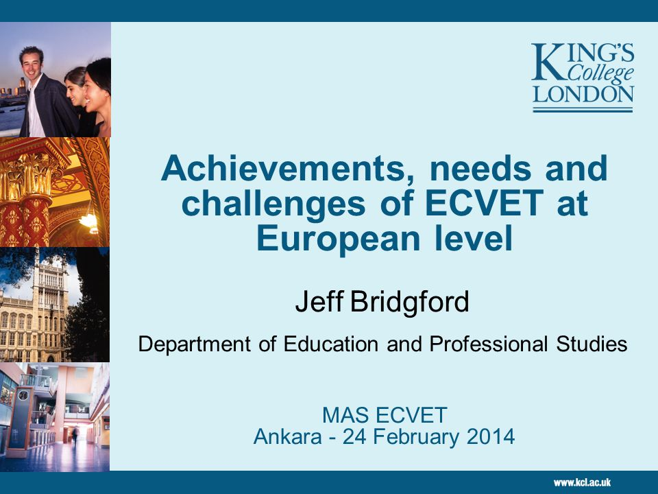 Achievements, needs and challenges of ECVET at European level MAS ECVET Ankara - 24 February 2014 Jeff Bridgford Department of Education and Professional Studies